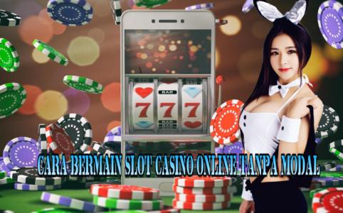 Cara Bermain Slot Casino Online Tanpa Modal